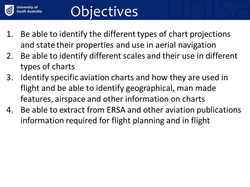 Objectives 1.Be able to identify the different types of chart projections and state their properties and use in aerial navigation 2.Be able to identif