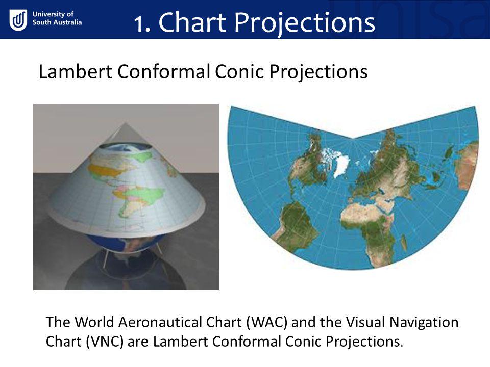 1. Chart Projections The World Aeronautical Chart (WAC) and the Visual Navigation Chart (VNC) are Lambert Conformal Conic Projections. Lambert Conform
