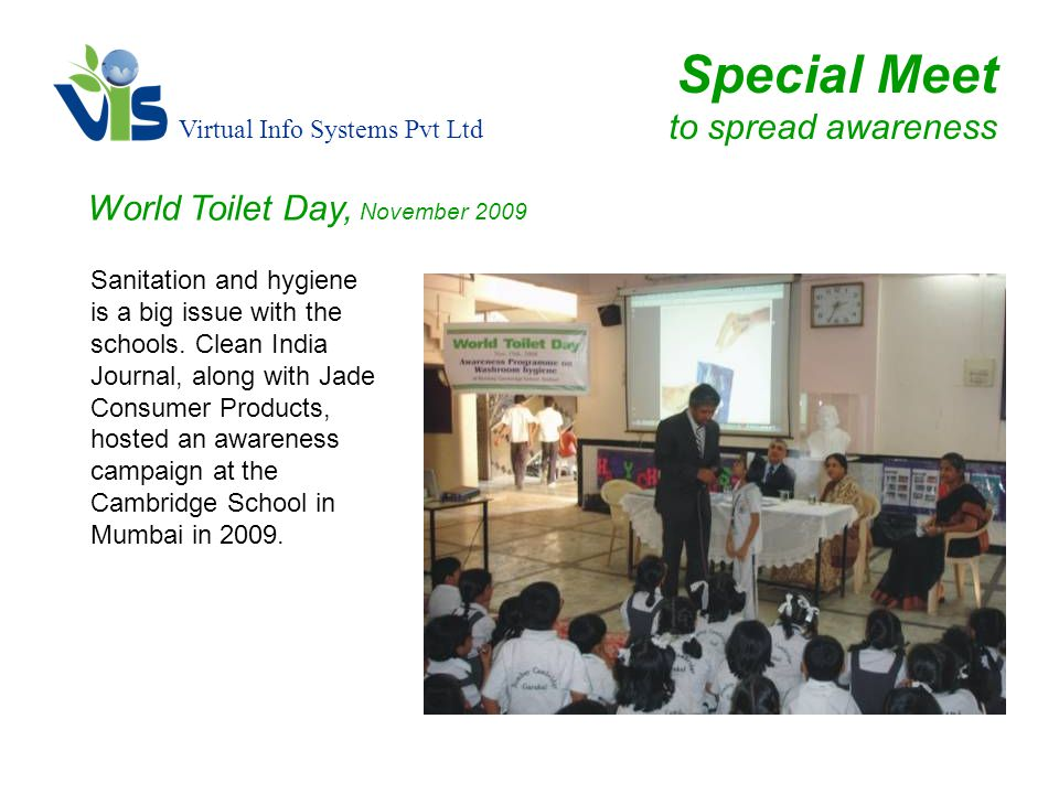 Virtual Info Systems Pvt Ltd Special Meet to spread awareness World Toilet Day, November 2009 Sanitation and hygiene is a big issue with the schools.