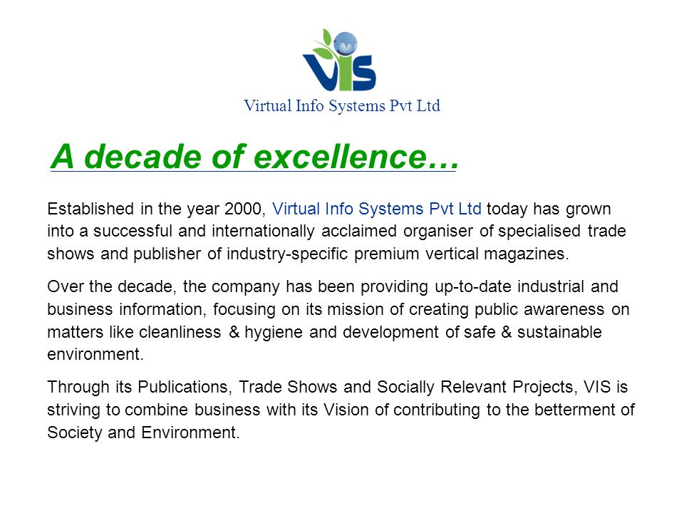 Virtual Info Systems Pvt Ltd A decade of excellence… Established in the year 2000, Virtual Info Systems Pvt Ltd today has grown into a successful and