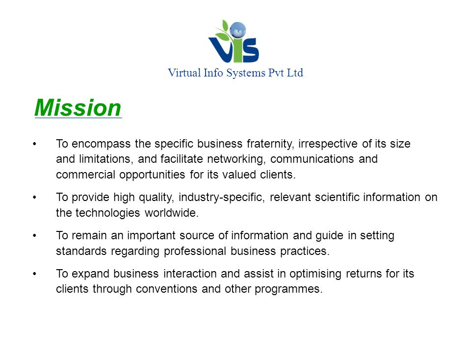 Virtual Info Systems Pvt Ltd Mission To encompass the specific business fraternity, irrespective of its size and limitations, and facilitate networkin
