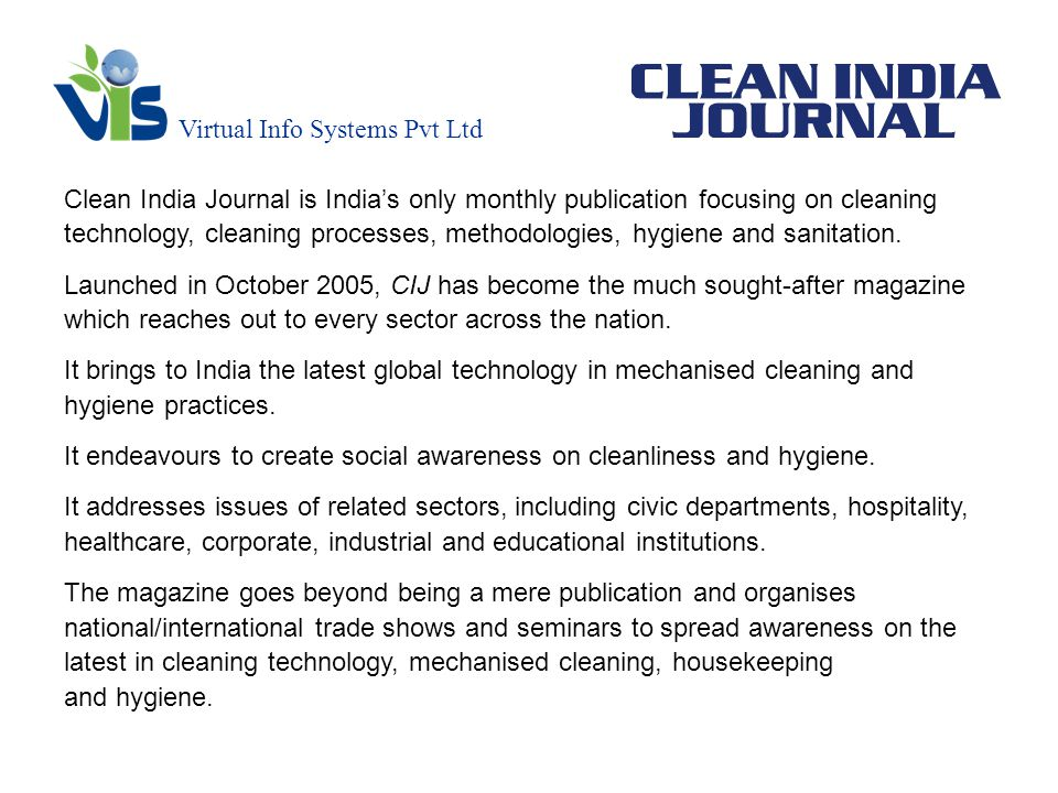 Virtual Info Systems Pvt Ltd Clean India Journal is Indias only monthly publication focusing on cleaning technology, cleaning processes, methodologies, hygiene and sanitation.