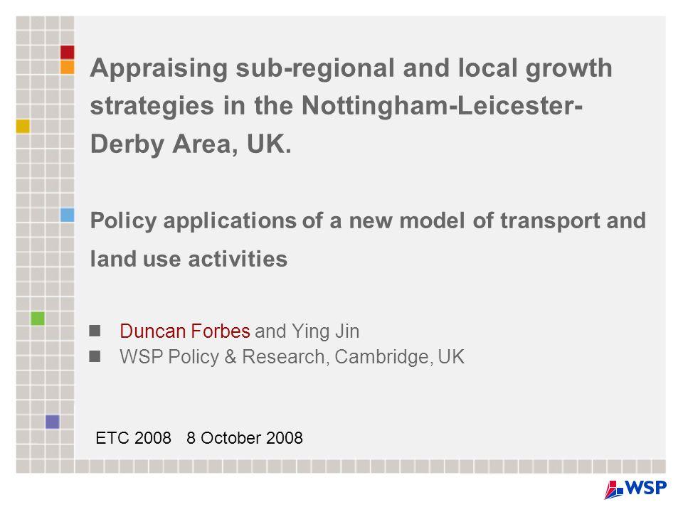 Acknowledgments PTOLEMY model development –UK Highways Agency, East Midlands Development Agency, East Midlands Regional Authority, Department for Transport, East Midlands Airport Case Study 1.
