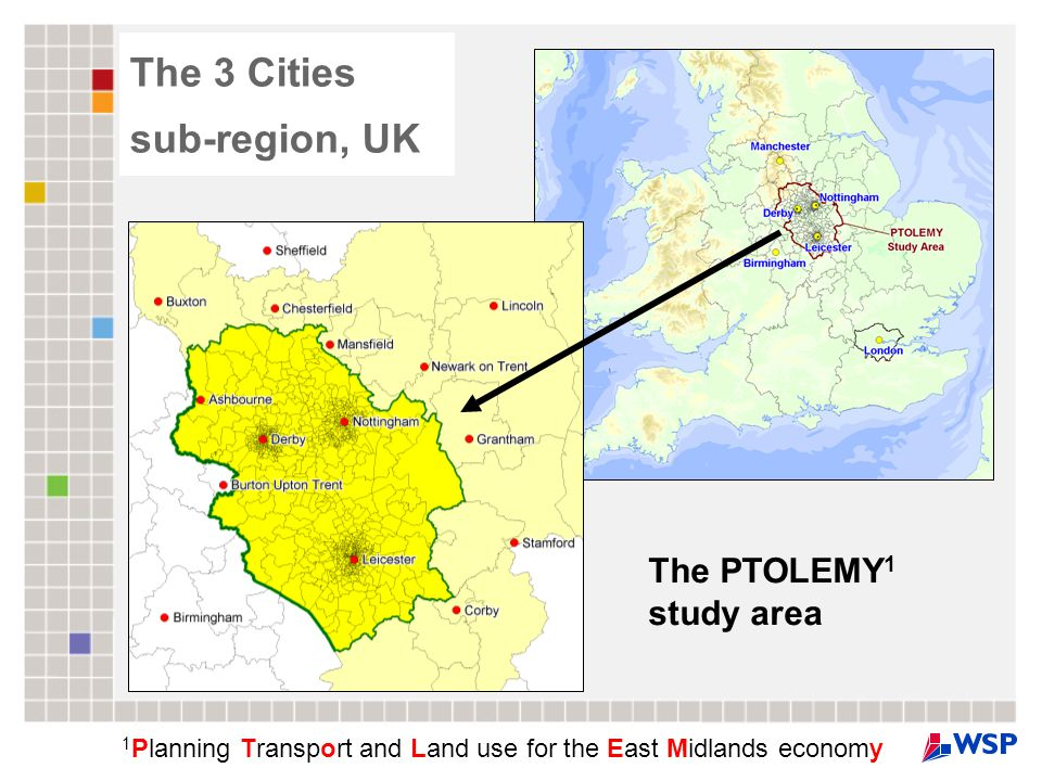 Structure of presentation Overview of PTOLEMY and the modelling approach Results from modelling studies undertaken –Case Study 1: Regional planning policy assessment –Case Study 2: Regional transport policy assessment –Case Study 3: Local housing policy assessment