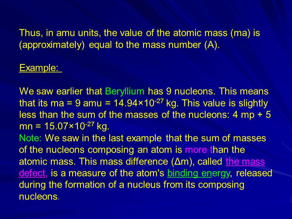 Thus, in amu units, the value of the atomic mass (ma) is (approximately) equal to the mass number (A).