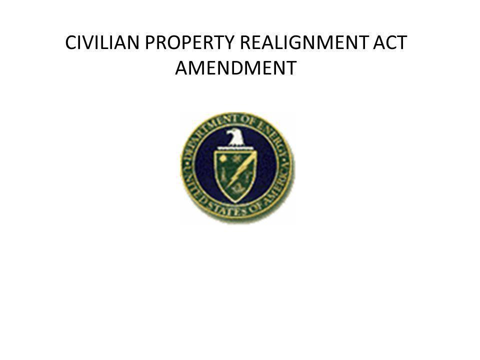 CIVILIAN PROPERTY REALIGNMENT ACT AMENDMENT