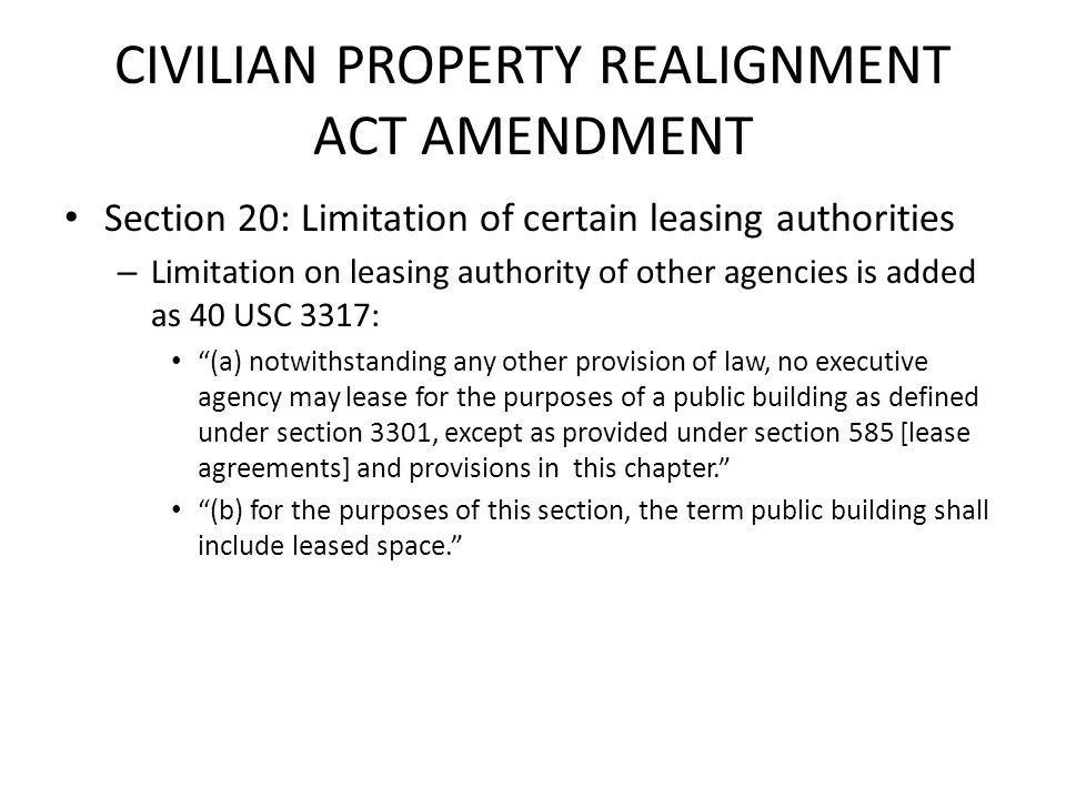 CIVILIAN PROPERTY REALIGNMENT ACT AMENDMENT Section 20: Limitation of certain leasing authorities – Limitation on leasing authority of other agencies
