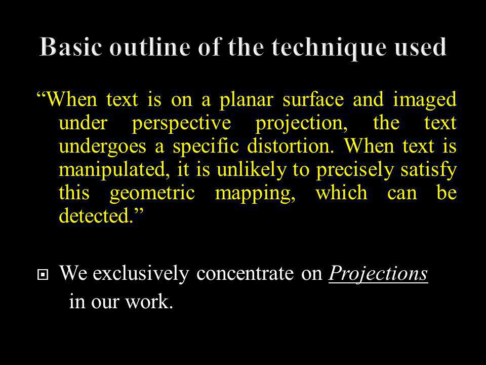 When text is on a planar surface and imaged under perspective projection, the text undergoes a specific distortion.