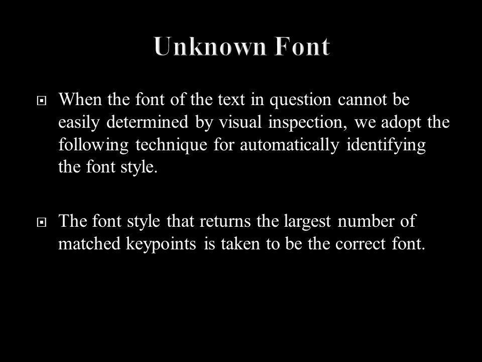 When the font of the text in question cannot be easily determined by visual inspection, we adopt the following technique for automatically identifying the font style.