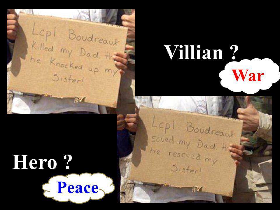 Hero ? Villian ? War Peace