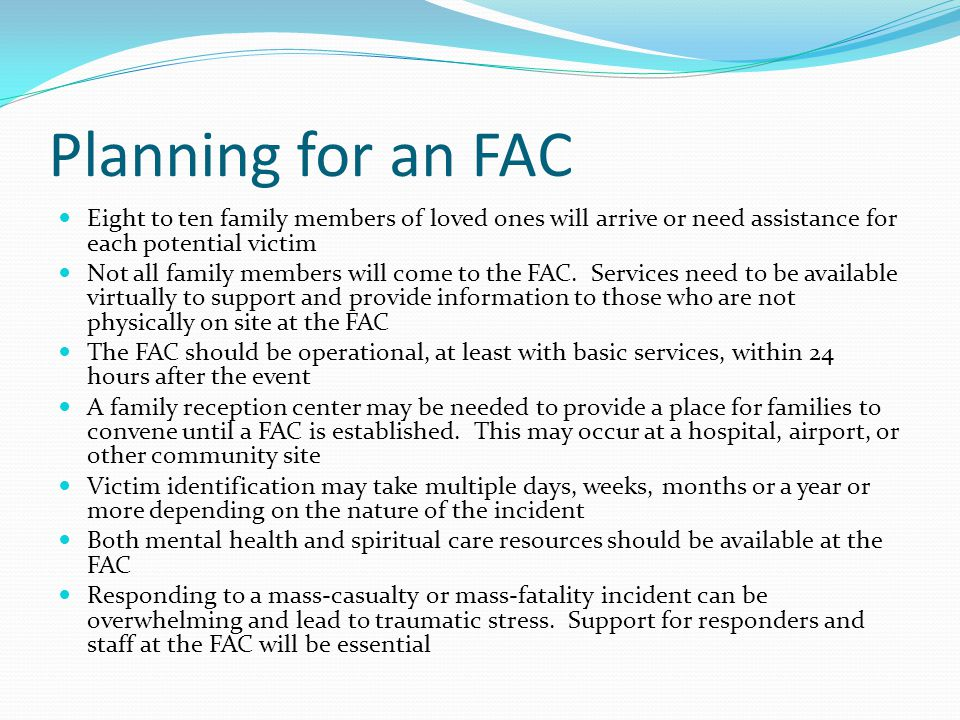 Planning for an FAC Eight to ten family members of loved ones will arrive or need assistance for each potential victim Not all family members will com