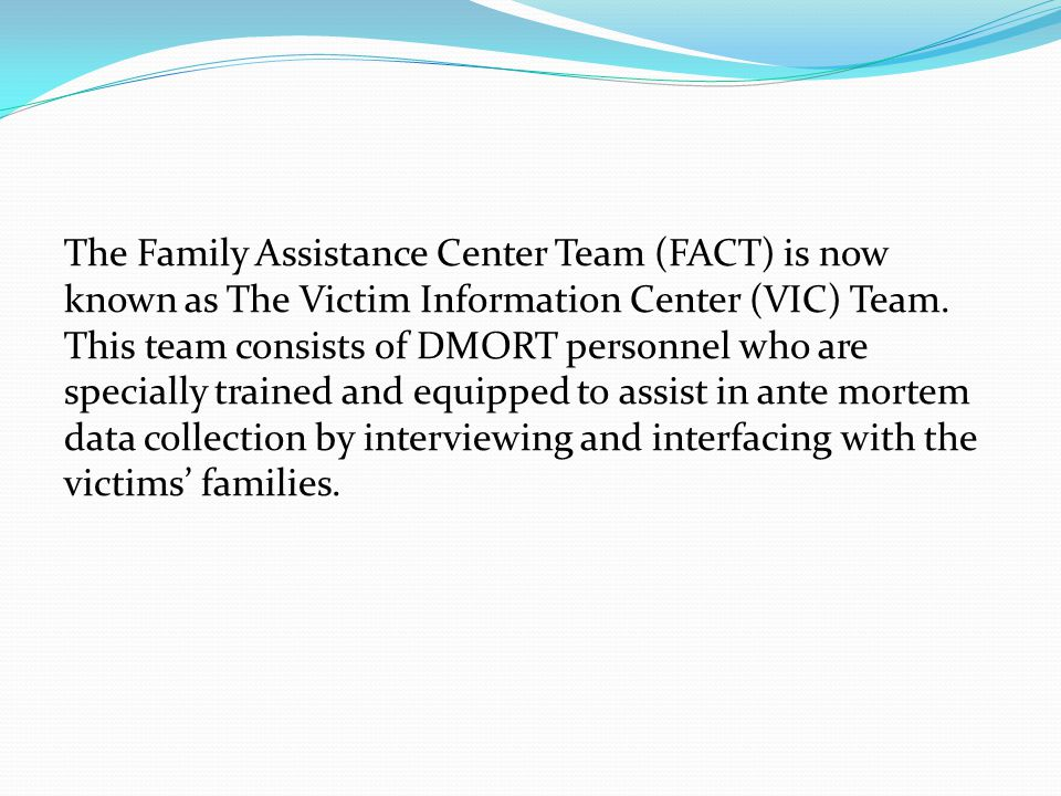 The Family Assistance Center Team (FACT) is now known as The Victim Information Center (VIC) Team.