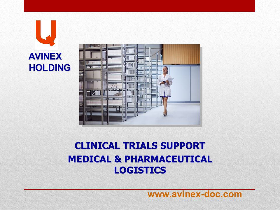 CLINICAL TRIALS SUPPORT MEDICAL & PHARMACEUTICAL LOGISTICS AVINEX AVINEX HOLDING HOLDING 1 www.avinex-doc.com