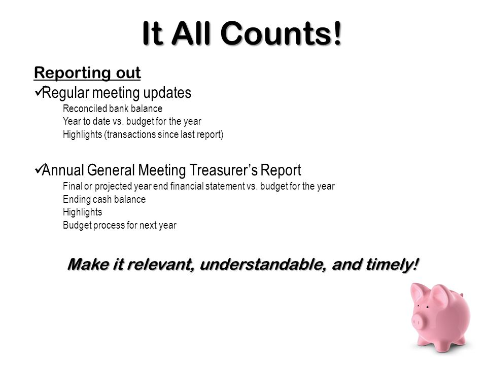 Reporting out Regular meeting updates Reconciled bank balance Year to date vs.