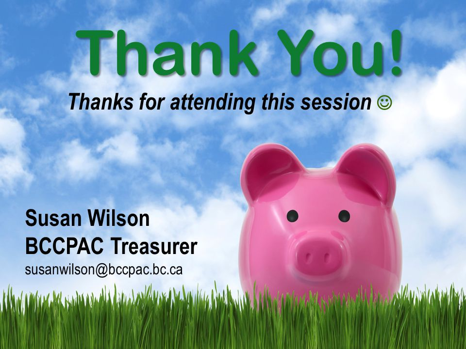 Thank You! Thanks for attending this session Susan Wilson BCCPAC Treasurer susanwilson@bccpac.bc.ca