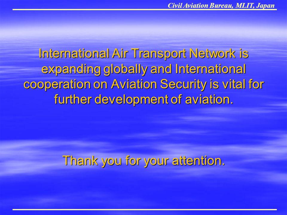 Civil Aviation Bureau, MLIT, Japan International Air Transport Network is expanding globally and International cooperation on Aviation Security is vit