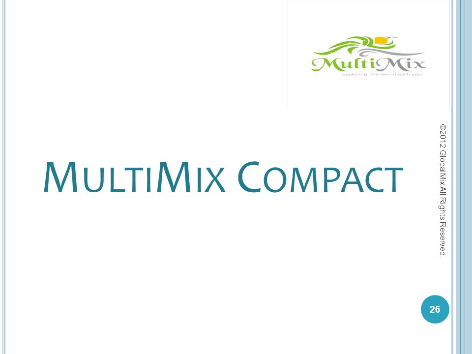 M ULTI M IX C OMPACT 26 ©2012 GlobalMix All Rights Reserved.