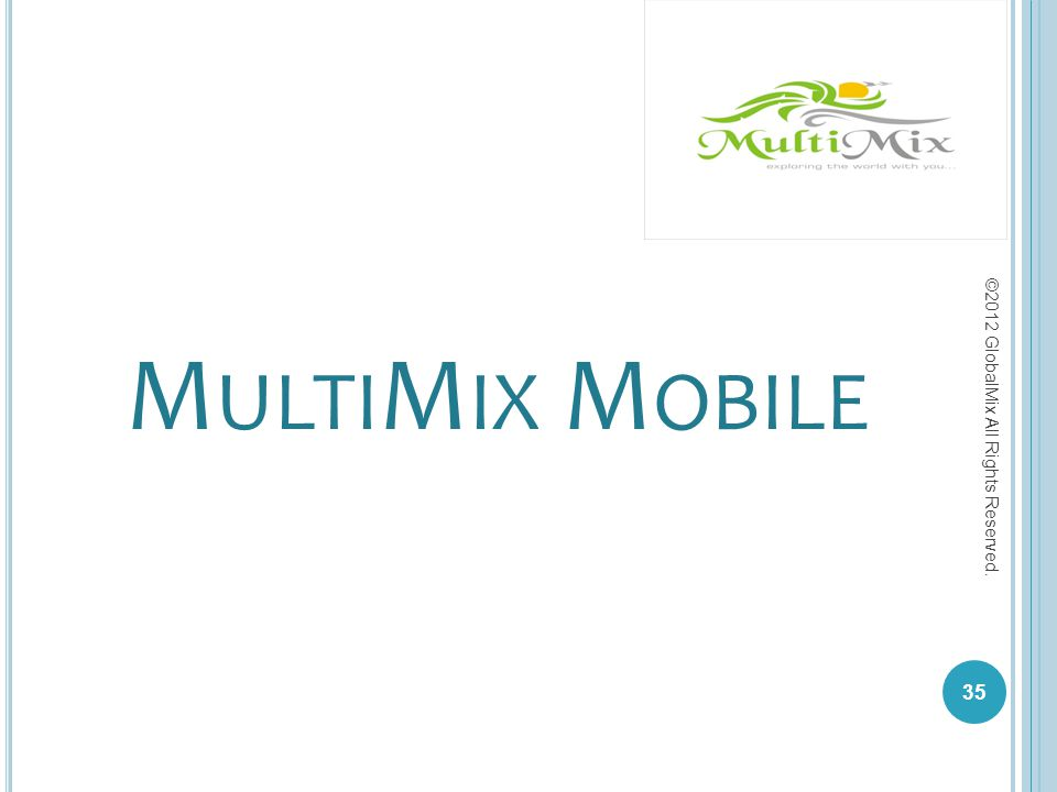 M ULTI M IX M OBILE 35 ©2012 GlobalMix All Rights Reserved.