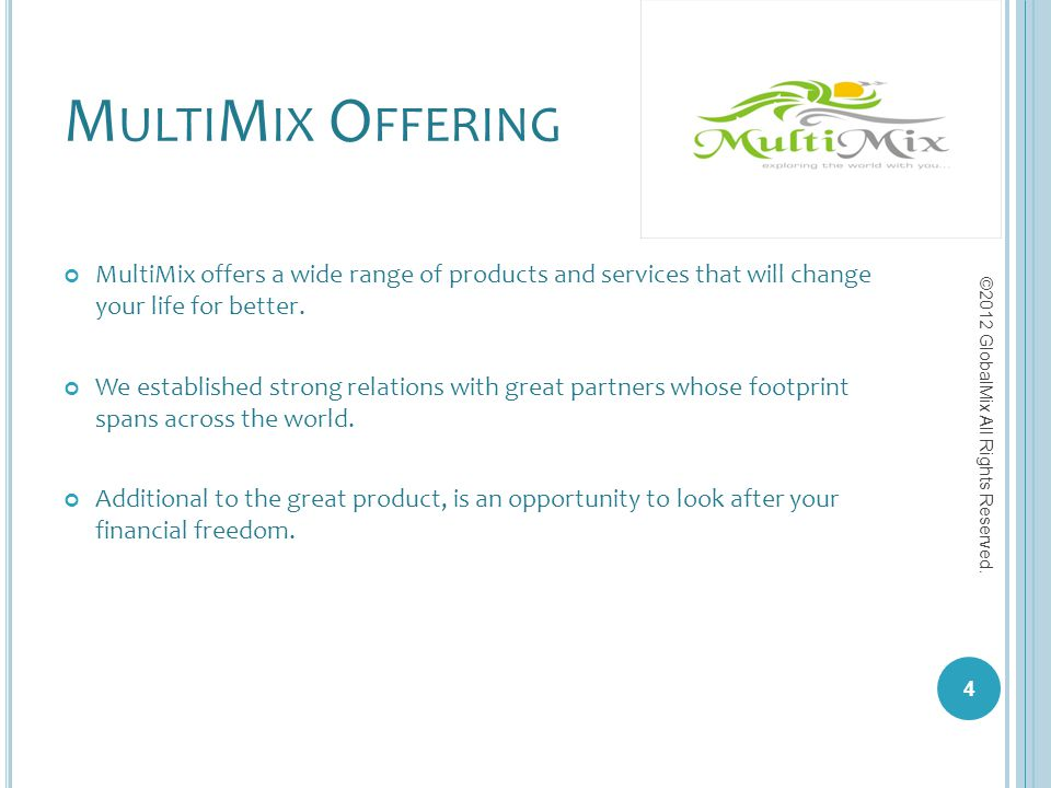 B USINESS O PPORTUNITY Additional to our product offering, MultiMix looks after your financial freedom through an exciting Compensation Plan.