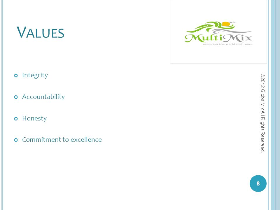 V ALUES Integrity Accountability Honesty Commitment to excellence 8 ©2012 GlobalMix All Rights Reserved.