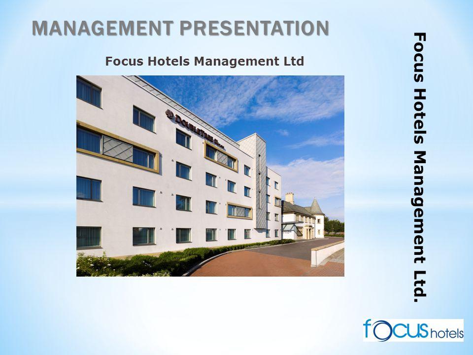 MANAGEMENT PRESENTATION Focus Hotels Management Ltd. Focus Hotels Management Ltd