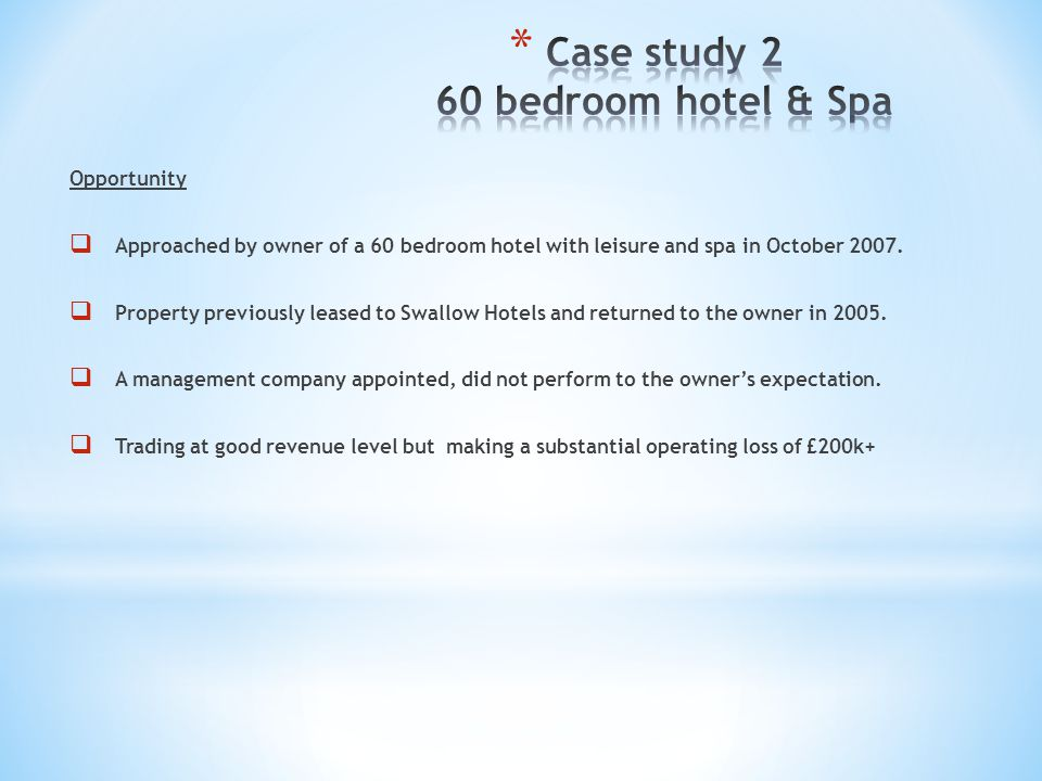 Opportunity Approached by owner of a 60 bedroom hotel with leisure and spa in October 2007. Property previously leased to Swallow Hotels and returned