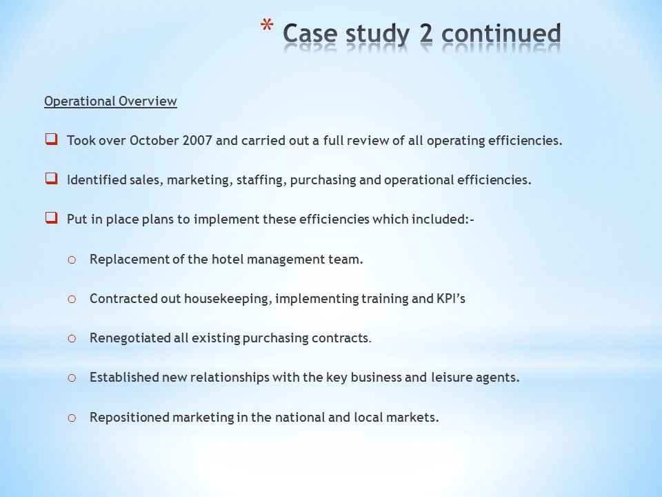 Operational Overview Took over October 2007 and carried out a full review of all operating efficiencies. Identified sales, marketing, staffing, purcha