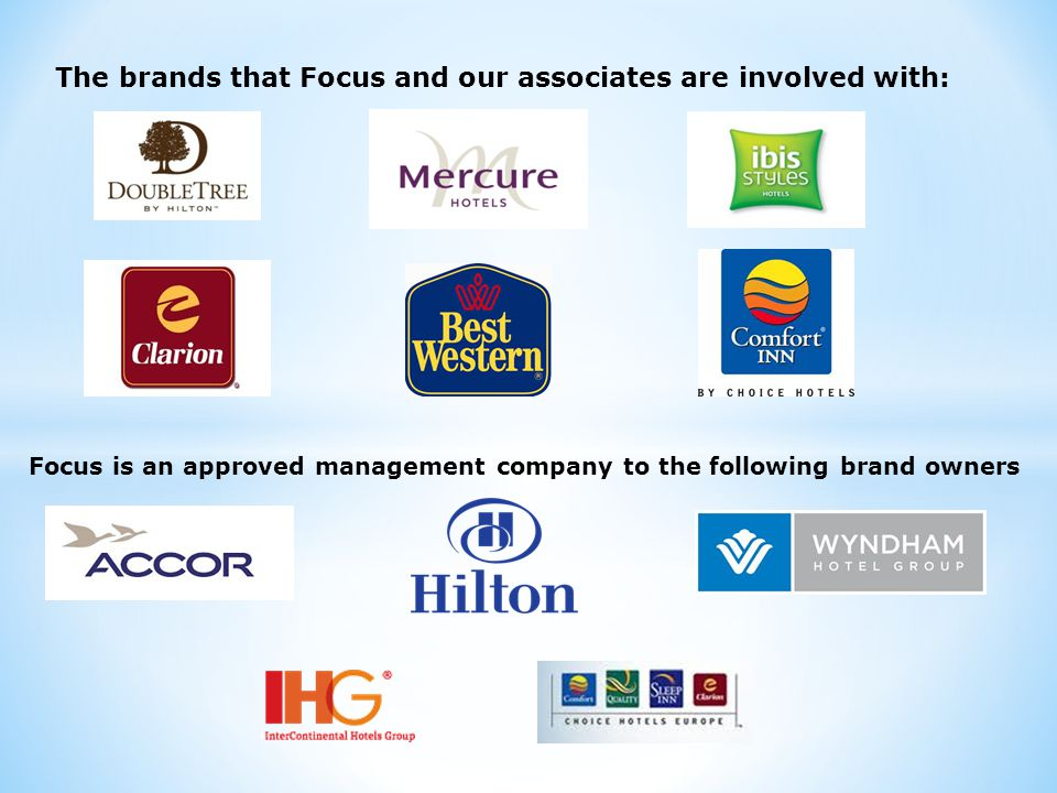 The brands that Focus and our associates are involved with: Focus is an approved management company to the following brand owners