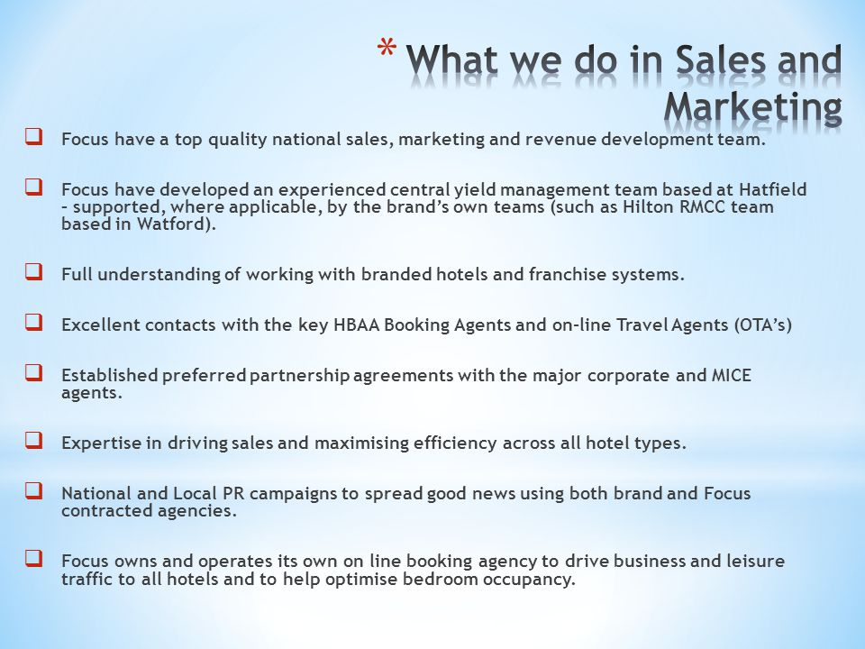 Focus have a top quality national sales, marketing and revenue development team. Focus have developed an experienced central yield management team bas