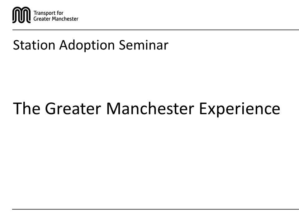 Station Adoption Seminar The Greater Manchester Experience