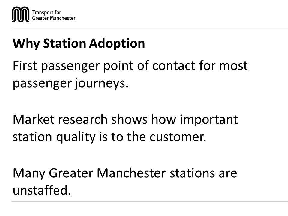 Why Station Adoption First passenger point of contact for most passenger journeys.