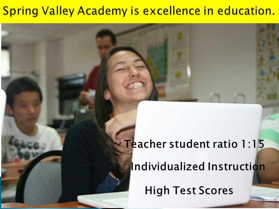 Teacher student ratio 1:15 Individualized Instruction High Test Scores