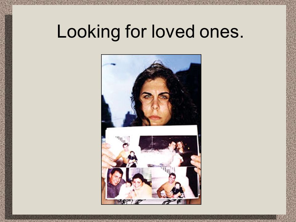 Looking for loved ones.