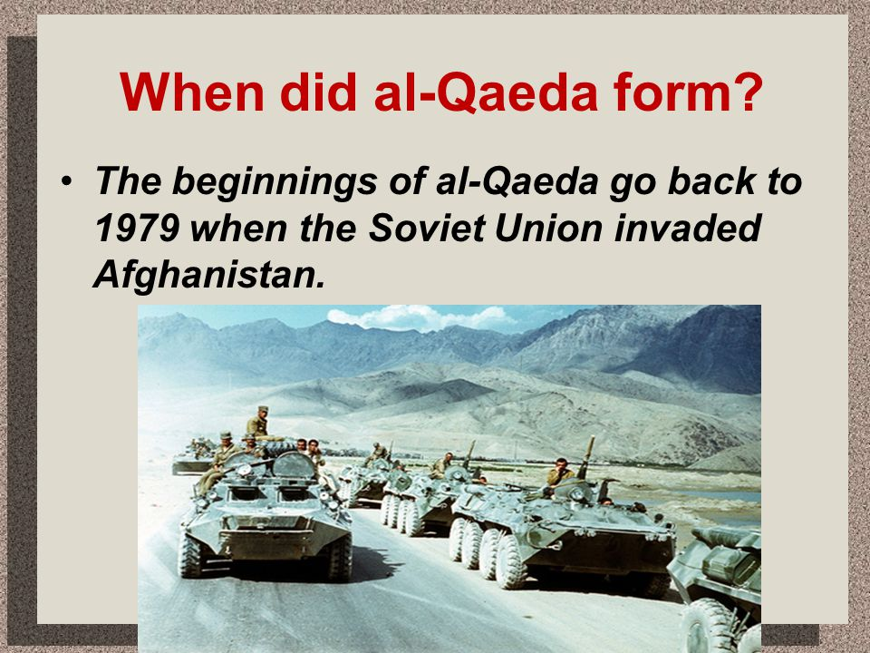 When did al-Qaeda form? The beginnings of al-Qaeda go back to 1979 when the Soviet Union invaded Afghanistan.