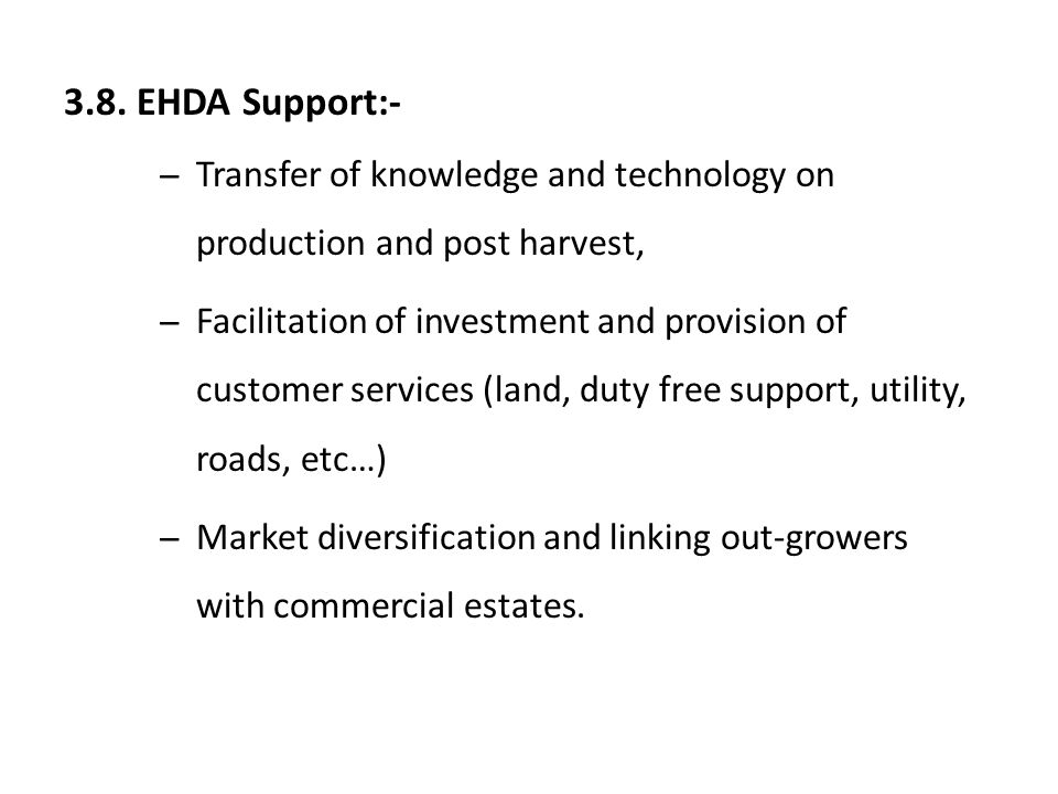 3.8. EHDA Support:- ̶Transfer of knowledge and technology on production and post harvest, ̶Facilitation of investment and provision of customer servic