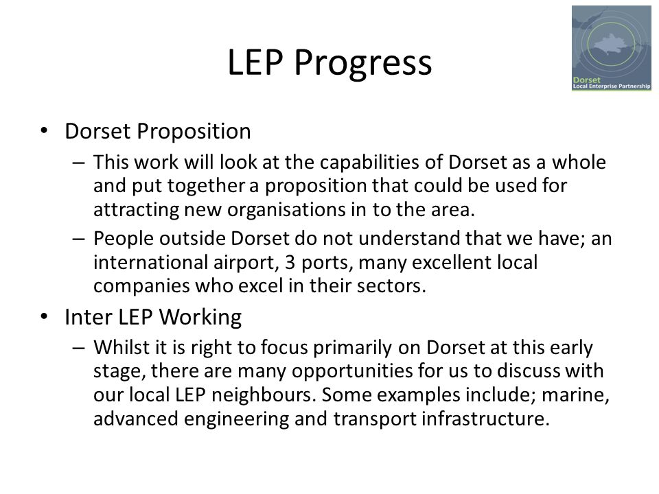LEP Progress Dorset Proposition – This work will look at the capabilities of Dorset as a whole and put together a proposition that could be used for attracting new organisations in to the area.