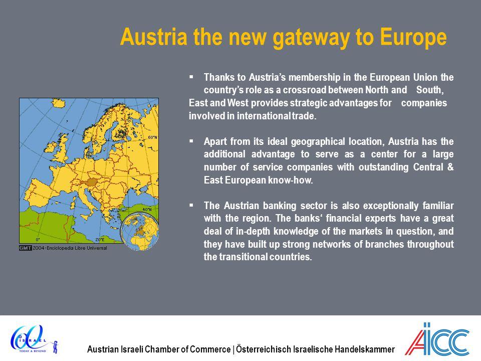 Austrian Israeli Chamber of Commerce | Österreichisch Israelische Handelskammer Austria the new gateway to Europe Thanks to Austrias membership in the