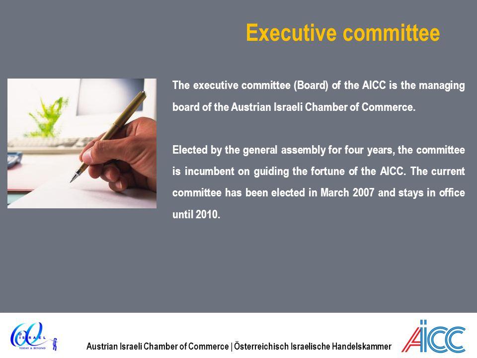 Austrian Israeli Chamber of Commerce | Österreichisch Israelische Handelskammer Executive committee The executive committee (Board) of the AICC is the managing board of the Austrian Israeli Chamber of Commerce.