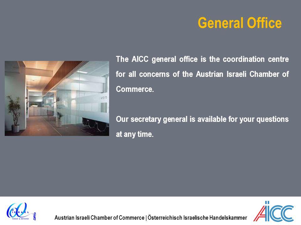 Austrian Israeli Chamber of Commerce | Österreichisch Israelische Handelskammer General Office The AICC general office is the coordination centre for all concerns of the Austrian Israeli Chamber of Commerce.