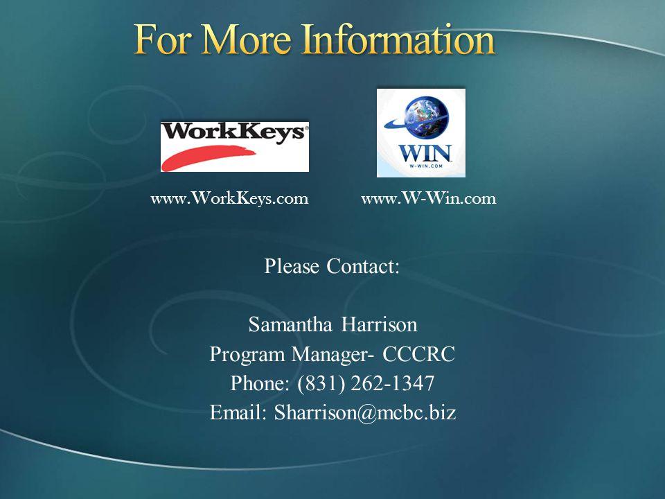Please Contact: Samantha Harrison Program Manager- CCCRC Phone: (831) 262-1347 Email: Sharrison@mcbc.biz www.WorkKeys.comwww.W-Win.com