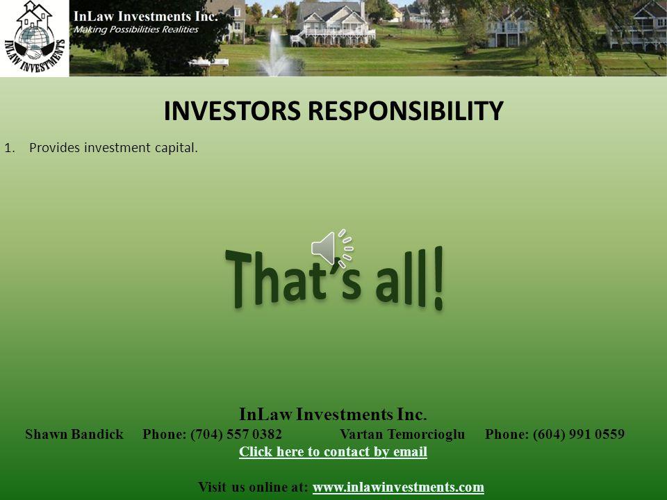 INVESTORS RESPONSIBILITY 1.Provides investment capital.