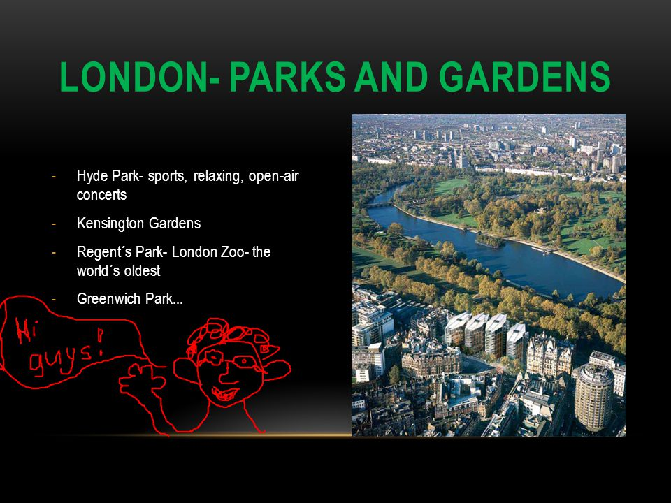 -Hyde Park- sports, relaxing, open-air concerts -Kensington Gardens -Regent´s Park- London Zoo- the world´s oldest -Greenwich Park... LONDON- PARKS AN
