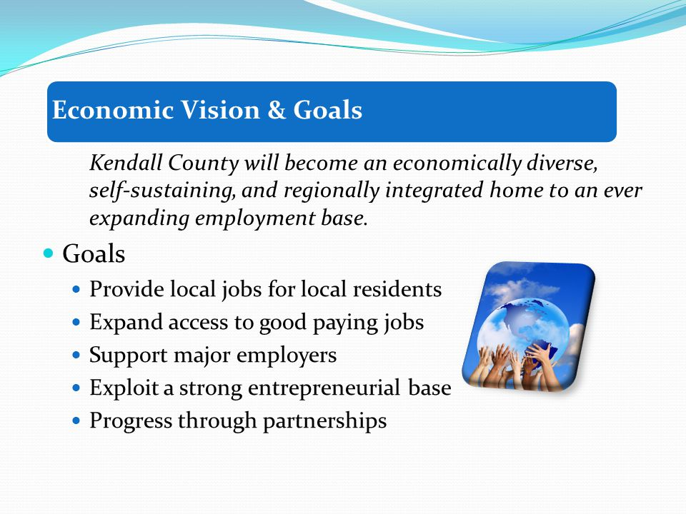 Kendall County will become an economically diverse, self-sustaining, and regionally integrated home to an ever expanding employment base.