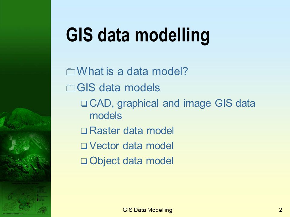 2 GIS data modelling What is a data model.