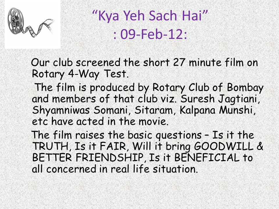 Kya Yeh Sach Hai : 09-Feb-12: Our club screened the short 27 minute film on Rotary 4-Way Test.