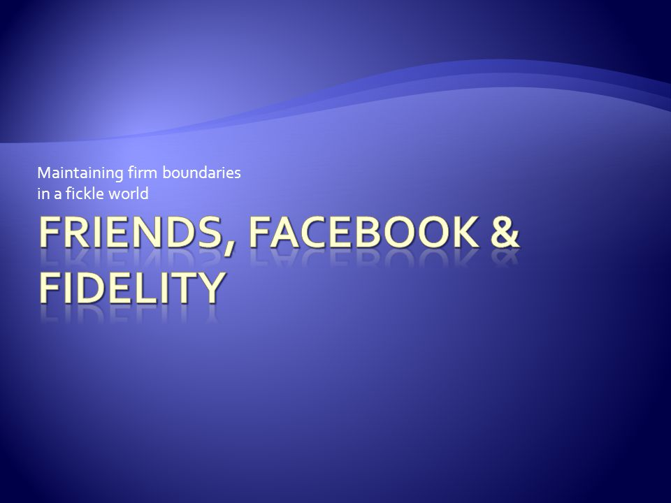 Friendspeers crossing boundaries Facebookand other social networking tools Family –why theyre called in-laws and out-laws Fightingcreating an opening from the inside