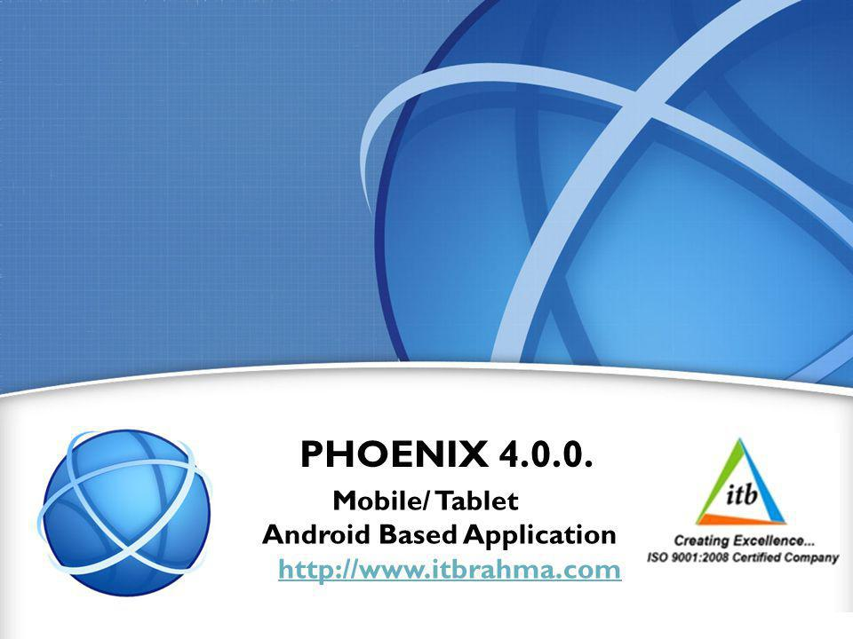 www.itbrahma.com 1 PHOENIX 4.0.0. Mobile/ Tablet Android Based Application http://www.itbrahma.com