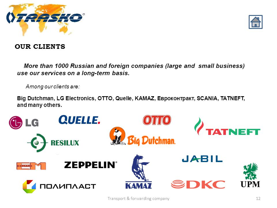 Transport & forwarding company12 OUR CLIENTS More than 1000 Russian and foreign companies (large and small business) use our services on a long-term b