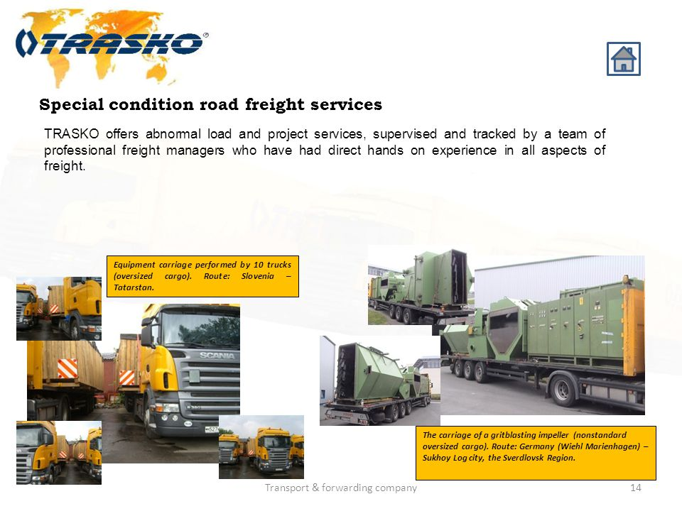 Transport & forwarding company14 Special condition road freight services TRASKO offers abnormal load and project services, supervised and tracked by a