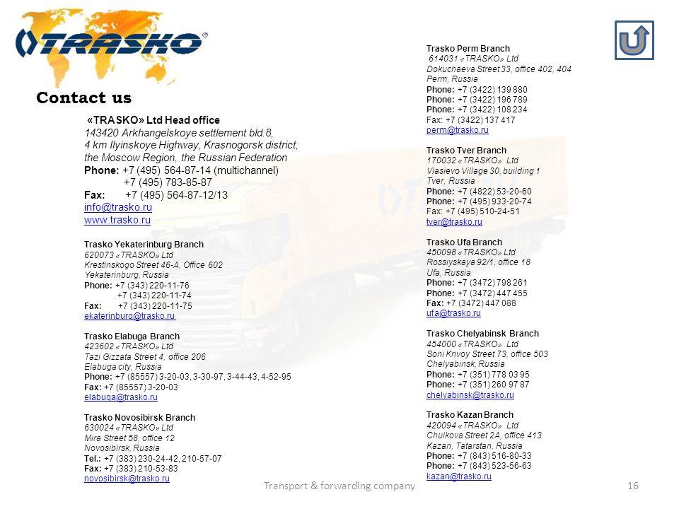Transport & forwarding company16 Contact us «TRASKO» Ltd Head office 143420 Arkhangelskoye settlement bld.8, 4 km Ilyinskoye Highway, Krasnogorsk dist